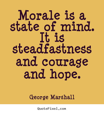 Quotes about inspirational - Morale is a state of mind. it is steadfastness and courage and hope.