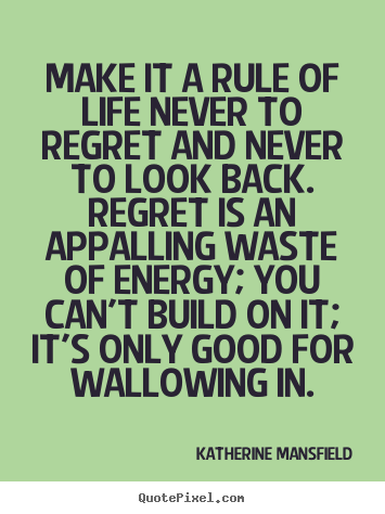 Design your own picture quotes about inspirational - Make it a rule of life never to regret and never to..