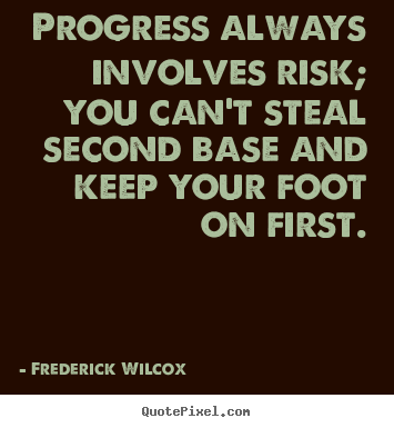Design your own photo quotes about inspirational - Progress always involves risk; you can't steal..