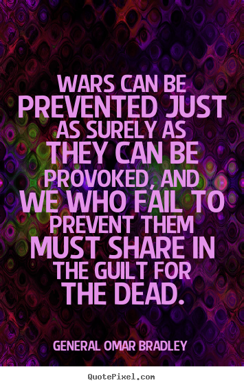 Inspirational quotes - Wars can be prevented just as surely as they can be provoked, and..