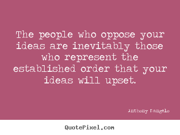 Make picture quotes about inspirational - The people who oppose your ideas are inevitably those who represent the..