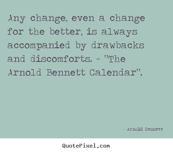 Create picture quotes about inspirational - Any change, even a change for the better, is always accompanied..