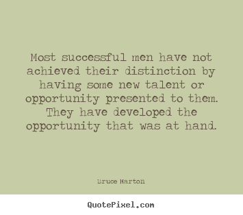 Sayings about inspirational - Most successful men have not achieved their distinction..
