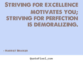 Quotes about inspirational - Striving for excellence motivates you; striving for perfection..