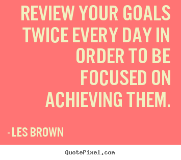Les Brown picture quotes - Review your goals twice every day in order to.. - Inspirational quotes