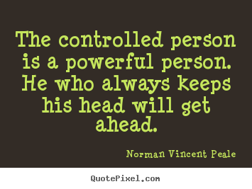 Quote about inspirational - The controlled person is a powerful person. he who always keeps his..