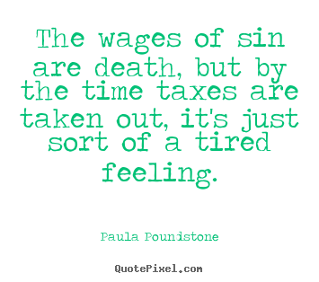 Quotes about inspirational - The wages of sin are death, but by the time taxes..