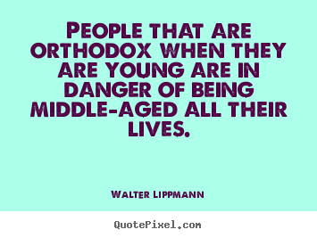 Quotes about inspirational - People that are orthodox when they are young are..