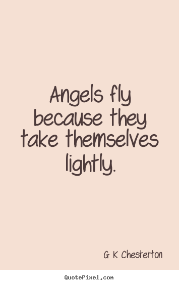 How to make image quotes about inspirational - Angels fly because they take themselves lightly.