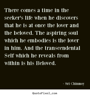 Sri Chinmoy picture quotes - There comes a time in the seeker's life.. - Inspirational quotes