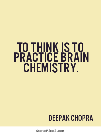 Make picture quotes about inspirational - To think is to practice brain chemistry.