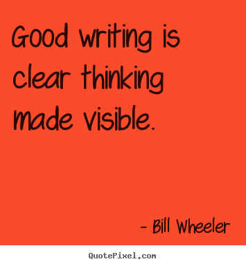 How to make picture quote about inspirational - Good writing is clear thinking made visible.