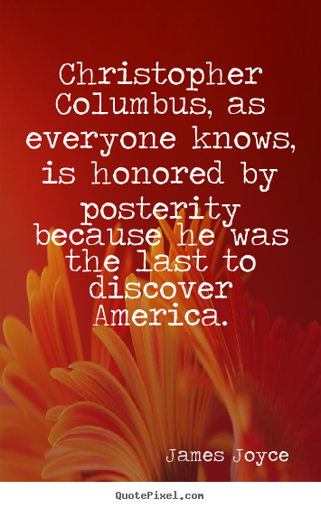 Sayings about inspirational - Christopher columbus, as everyone knows, is honored by posterity..