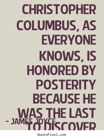 Inspirational quotes - Christopher columbus, as everyone knows, is honored by posterity because..