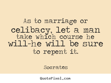 Quote about inspirational - As to marriage or celibacy, let a man take which course..