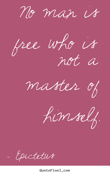 Customize picture quotes about inspirational - No man is free who is not a master of himself.