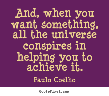 Quotes about inspirational - And, when you want something, all the universe conspires..