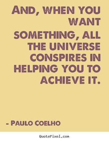 Quotes about inspirational - And, when you want something, all the universe conspires in helping..