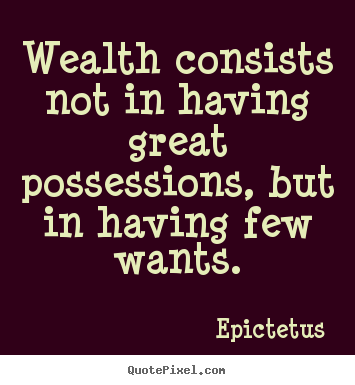 Epictetus photo quote - Wealth consists not in having great possessions,.. - Inspirational quotes