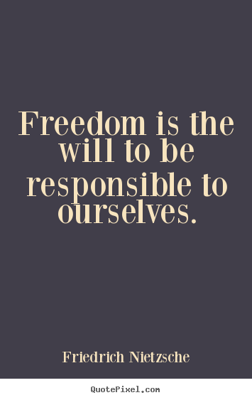 Friedrich Nietzsche picture quotes - Freedom is the will to be responsible to ourselves. - Inspirational quotes