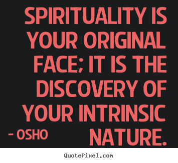 Osho picture quotes - Spirituality is your original face; it is the discovery.. - Inspirational quote