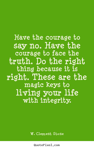 Quotes about inspirational - Have the courage to say no. have the courage to..
