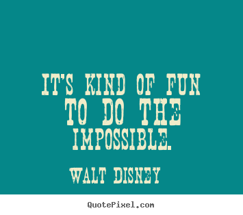 Design picture quote about inspirational - It's kind of fun to do the impossible.