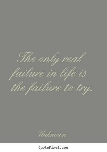 Design photo quotes about inspirational - The only real failure in life is the failure to try.