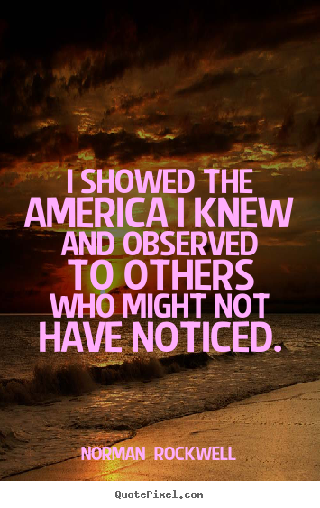 Quotes about inspirational - I showed the america i knew and observed..
