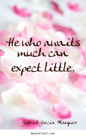 Diy picture quotes about inspirational - He who awaits much can expect little.
