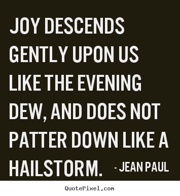 Create your own picture quotes about inspirational - Joy descends gently upon us like the evening..