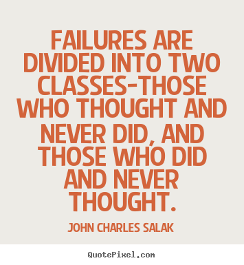 Sayings about inspirational - Failures are divided into two classes-those who thought..