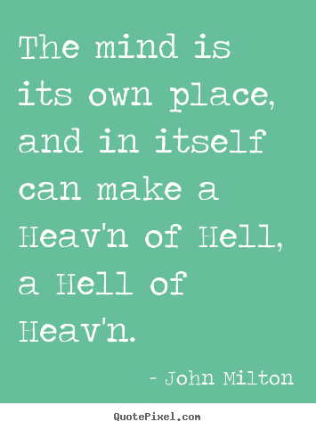 John Milton picture sayings - The mind is its own place, and in itself can make a heav'n of hell,.. - Inspirational quote
