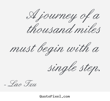 Create graphic image quotes about inspirational - A journey of a thousand miles must begin with a single..