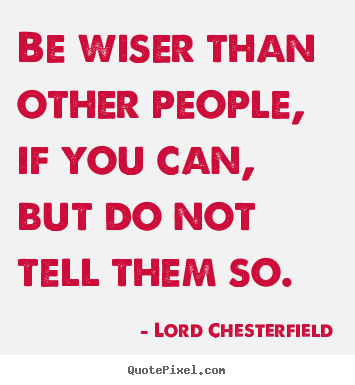 Inspirational quotes - Be wiser than other people, if you can, but do..
