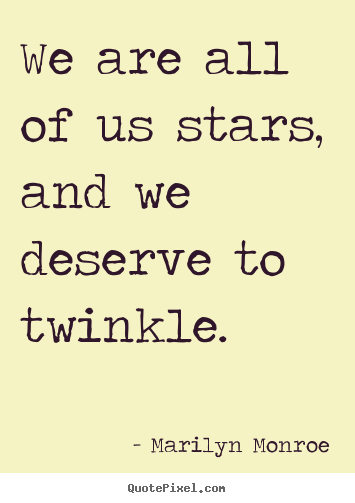 Create graphic picture quotes about inspirational - We are all of us stars, and we deserve to twinkle.