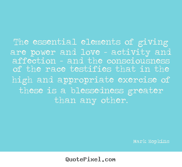 Mark Hopkins picture quotes - The essential elements of giving are power and love - activity and.. - Inspirational quotes