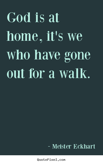 Quotes about inspirational - God is at home, it's we who have gone out for a walk.