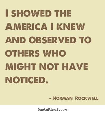 Quotes about inspirational - I showed the america i knew and observed to others who might not have..