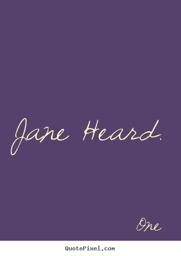 One picture quotes - Jane heard. - Inspirational quotes