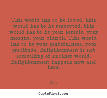 This world has to be loved, this world has to be respected,.. Osho best inspirational quotes
