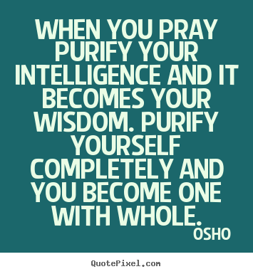 Quotes about inspirational - When you pray purify your intelligence and it becomes your..