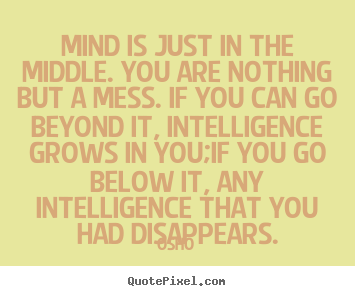 Quotes about inspirational - Mind is just in the middle. you are nothing..