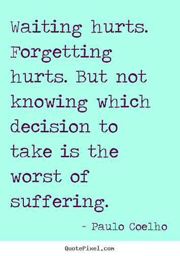 Quotes about inspirational - Waiting hurts. forgetting hurts. but not..