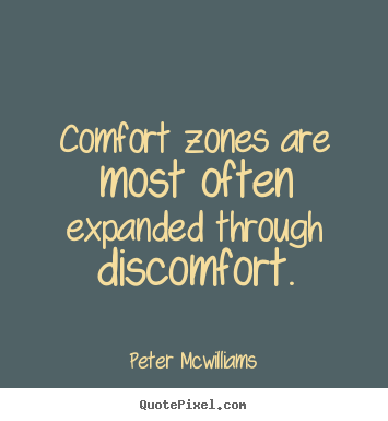 Inspirational quote - Comfort zones are most often expanded through discomfort.