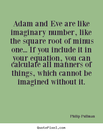 Inspirational quotes - Adam and eve are like imaginary number,..