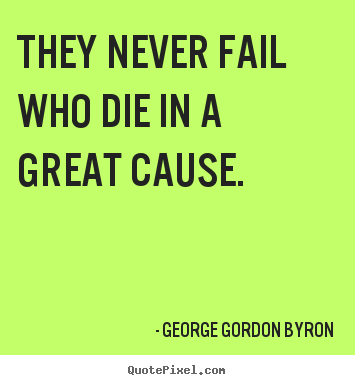 Design picture quotes about inspirational - They never fail who die in a great cause.