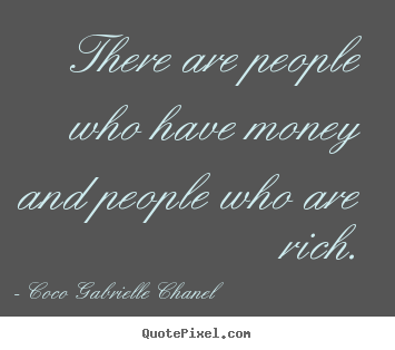 Sayings about inspirational - There are people who have money and people who are rich.