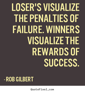 Design custom poster quotes about inspirational - Loser's visualize the penalties of failure. winners visualize..