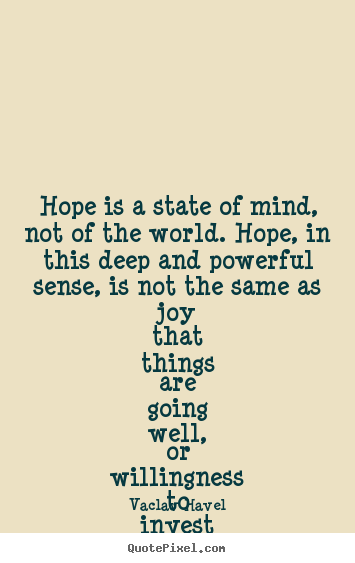 Sayings about inspirational - Hope is a state of mind, not of the world. hope, in this deep and..